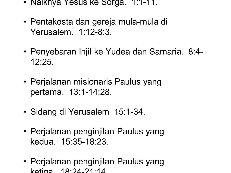 Garis Besar : Naiknya Yesus ke Sorga. 1:1-11. Pentakosta dan gereja mula-mula di Yerusalem. 1:12-8:3. Penyebaran Injil ke Yudea dan Samaria. 8:4- 12:2