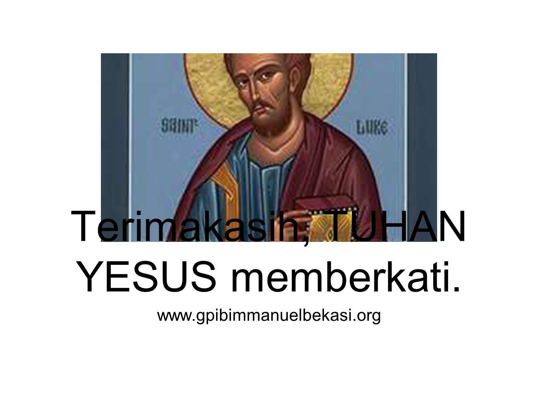 www.gpibimmanuelbekasi.org Terimakasih, TUHAN YESUS memberkati.