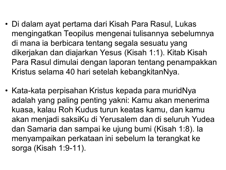 Di dalam ayat pertama dari Kisah Para Rasul, Lukas mengingatkan Teopilus mengenai tulisannya sebelumnya di mana ia berbicara tentang segala sesuatu ya