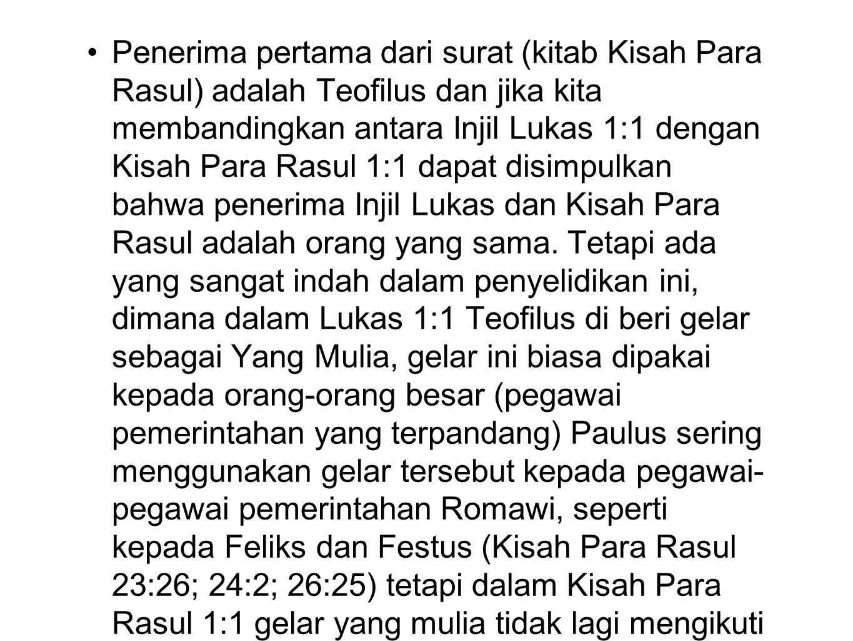 Teologi kitab KPR. Sebagaimana terlihat dalam Kisah Para Rasul fasal 1 bahwa tujuan utama penulisan Kisah Para Rasul adalah untuk menyakinkan Teofilus