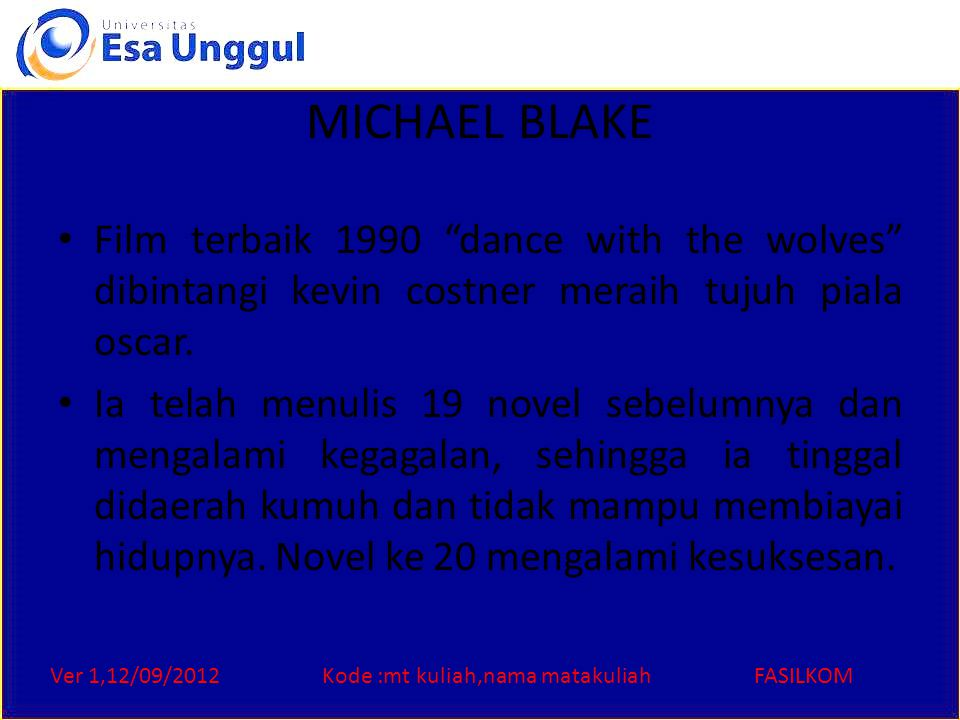 """Ver 1,12/09/2012Kode :mt kuliah,nama matakuliahFASILKOM MICHAEL BLAKE Film terbaik 1990 """"dance with the wolves"""" dibintangi kevin costner meraih tujuh"""