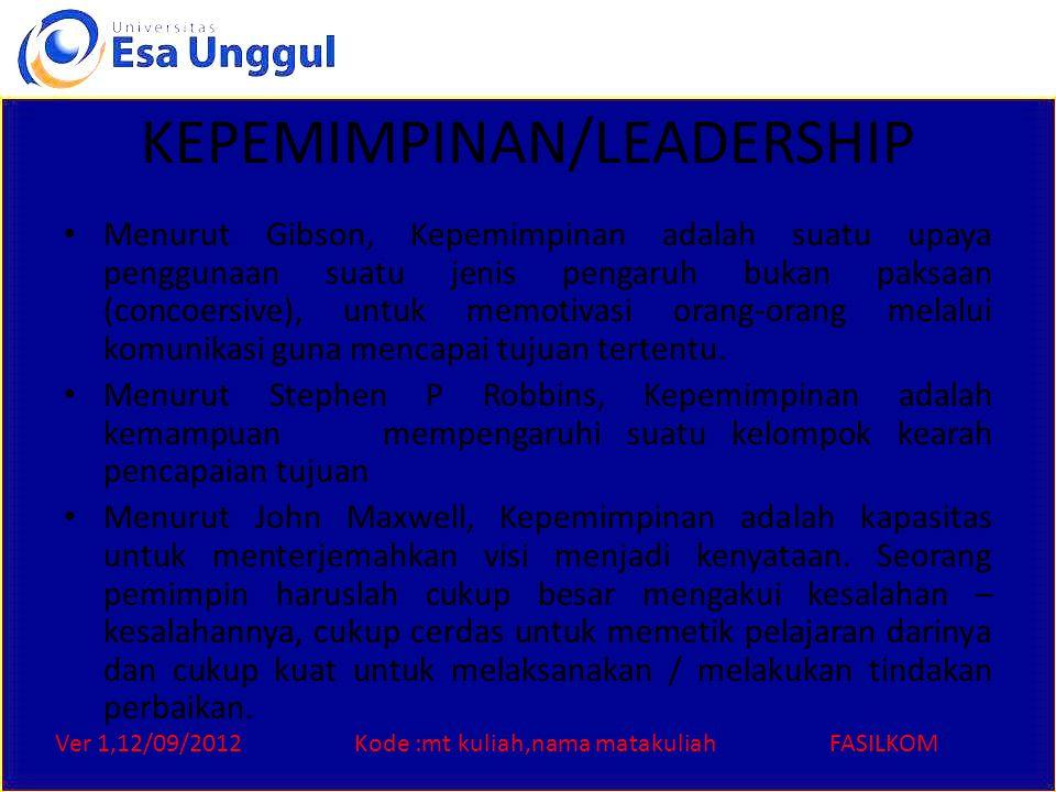Ver 1,12/09/2012Kode :mt kuliah,nama matakuliahFASILKOM KEPEMIMPINAN/LEADERSHIP Menurut Gibson, Kepemimpinan adalah suatu upaya penggunaan suatu jenis
