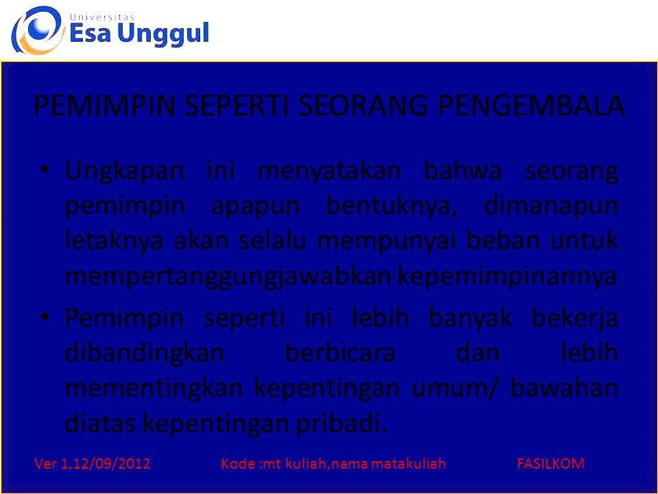 Ver 1,12/09/2012Kode :mt kuliah,nama matakuliahFASILKOM PEMIMPIN SEPERTI SEORANG PENGEMBALA Ungkapan ini menyatakan bahwa seorang pemimpin apapun bent