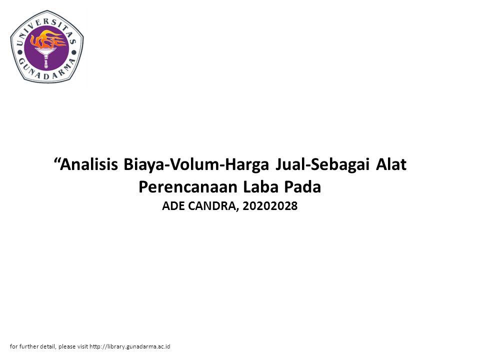 """""""Analisis Biaya-Volum-Harga Jual-Sebagai Alat Perencanaan Laba Pada ADE CANDRA, 20202028 for further detail, please visit http://library.gunadarma.ac."""