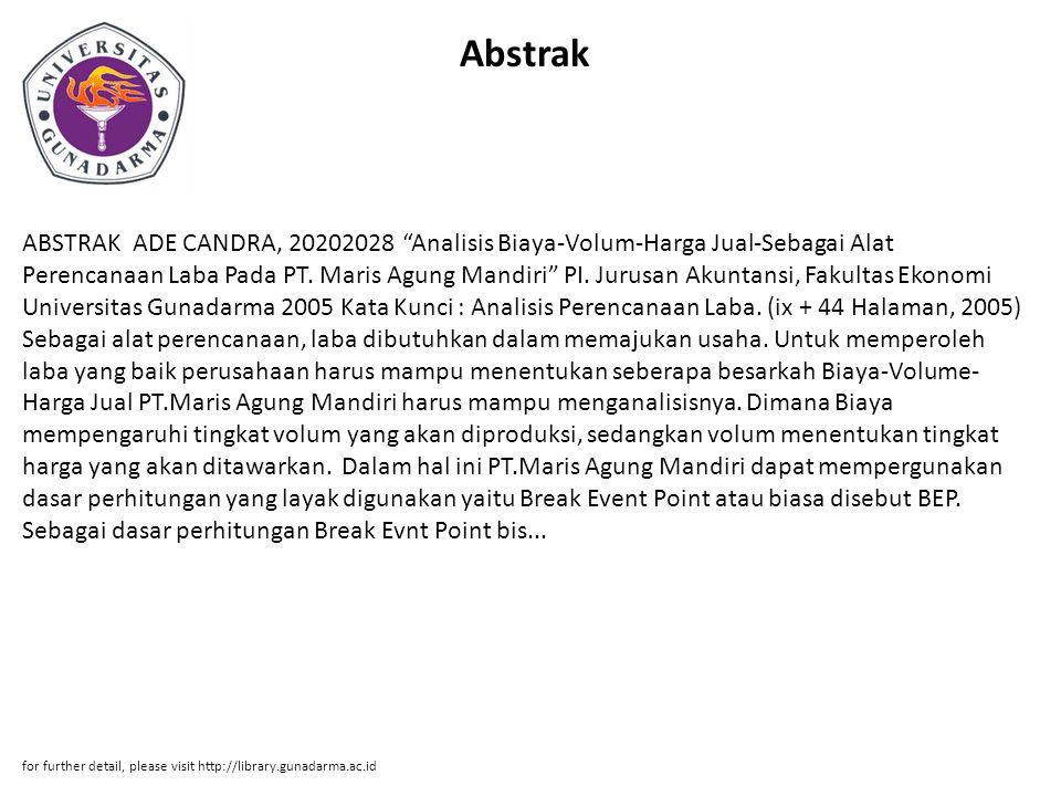 """Abstrak ABSTRAK ADE CANDRA, 20202028 """"Analisis Biaya-Volum-Harga Jual-Sebagai Alat Perencanaan Laba Pada PT. Maris Agung Mandiri"""" PI. Jurusan Akuntans"""