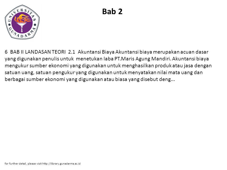 Bab 2 6 BAB II LANDASAN TEORI 2.1 Akuntansi Biaya Akuntansi biaya merupakan acuan dasar yang digunakan penulis untuk menetukan laba PT.Maris Agung Man