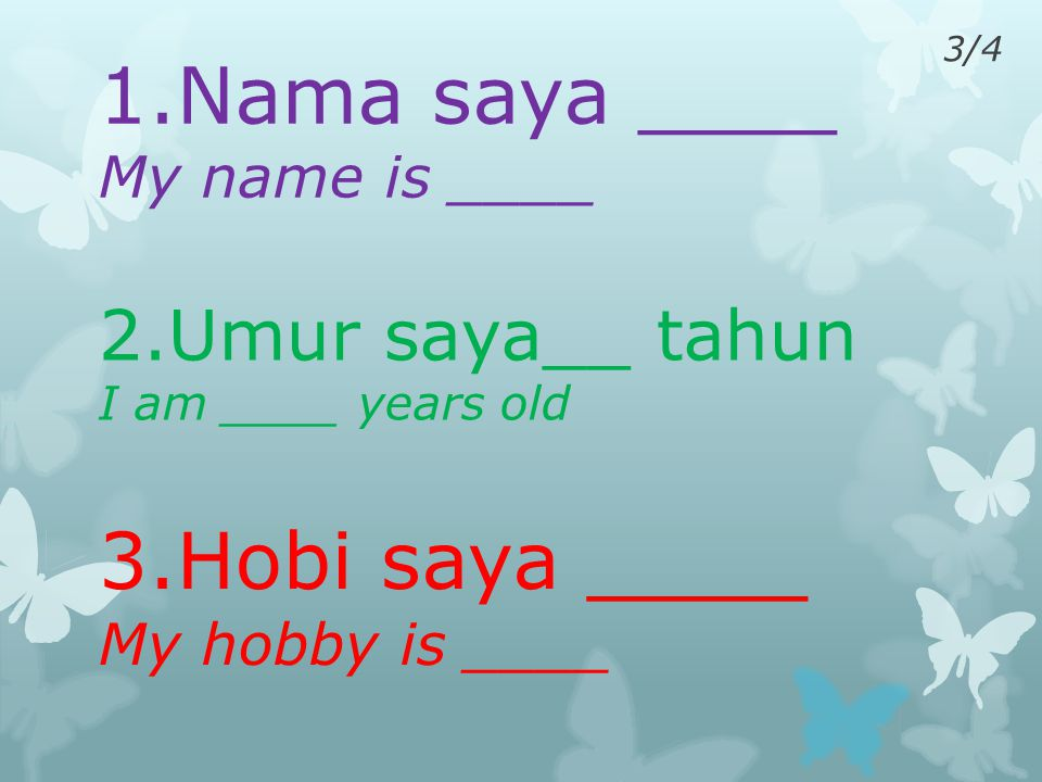 Umur saya__ tahun I am ____ years old Nama saya ____ My name is ____ 2/3