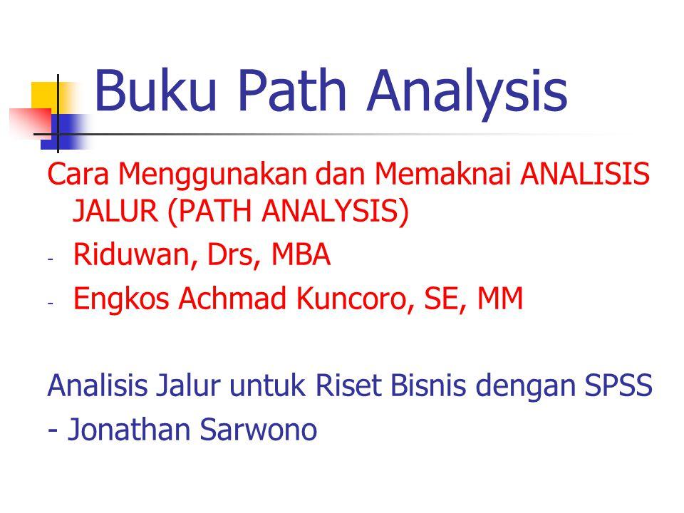 Buku Path Analysis Cara Menggunakan dan Memaknai ANALISIS JALUR (PATH ANALYSIS) - Riduwan, Drs, MBA - Engkos Achmad Kuncoro, SE, MM Analisis Jalur unt
