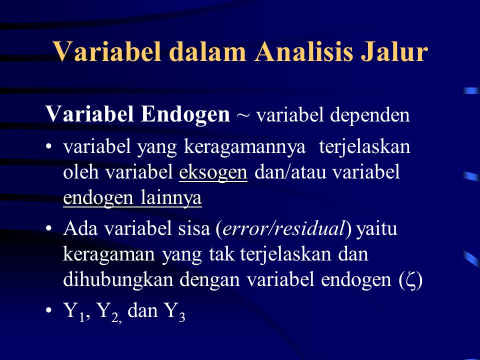 Variabel dalam Analisis Jalur Variabel Endogen ~ variabel dependen eksogen endogen lainnyavariabel yang keragamannya terjelaskan oleh variabel eksogen