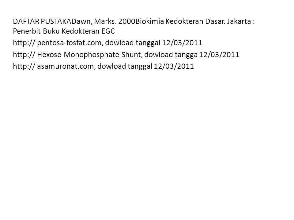 DAFTAR PUSTAKADawn, Marks. 2000Biokimia Kedokteran Dasar. Jakarta : Penerbit Buku Kedokteran EGC http:// pentosa-fosfat.com, dowload tanggal 12/03/201