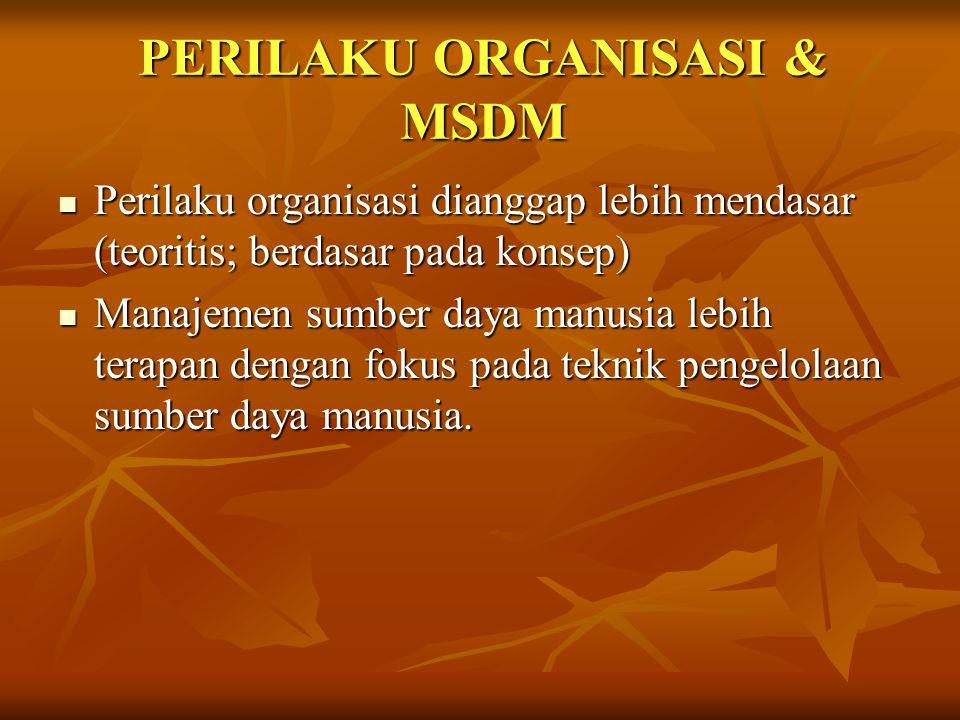 PERILAKU ORGANISASI & MSDM Perilaku organisasi dianggap lebih mendasar (teoritis; berdasar pada konsep) Perilaku organisasi dianggap lebih mendasar (t