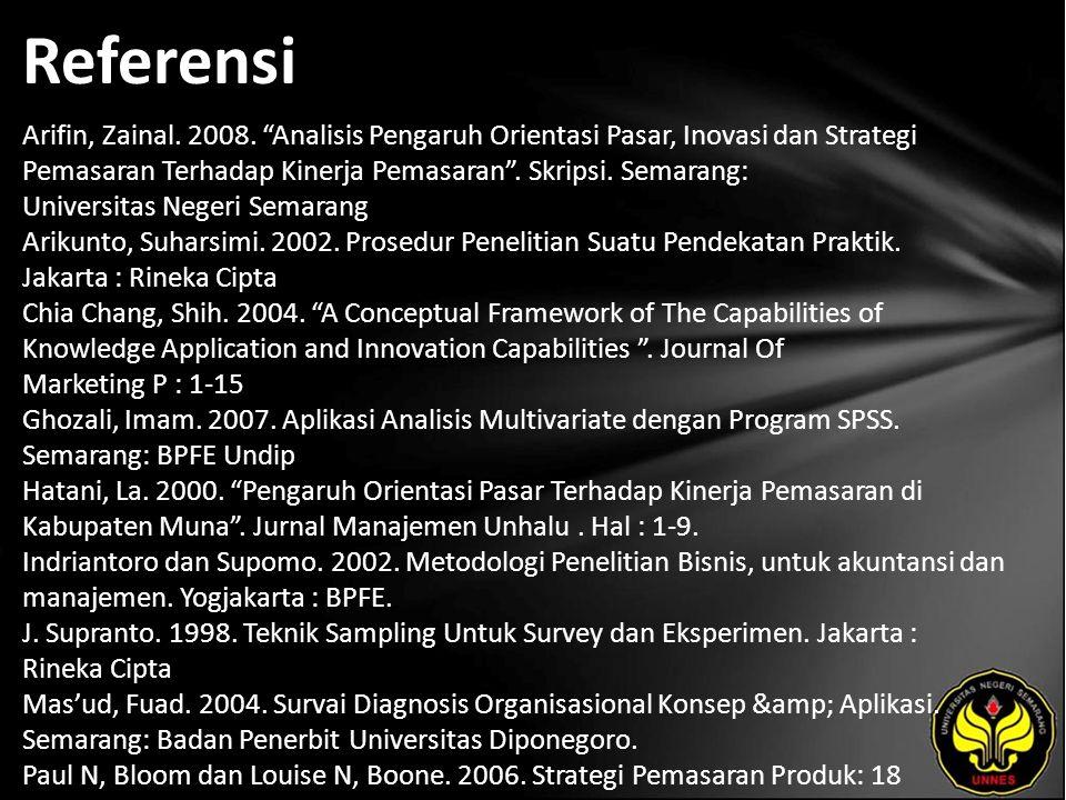 """Referensi Arifin, Zainal. 2008. """"Analisis Pengaruh Orientasi Pasar, Inovasi dan Strategi Pemasaran Terhadap Kinerja Pemasaran"""". Skripsi. Semarang: Uni"""