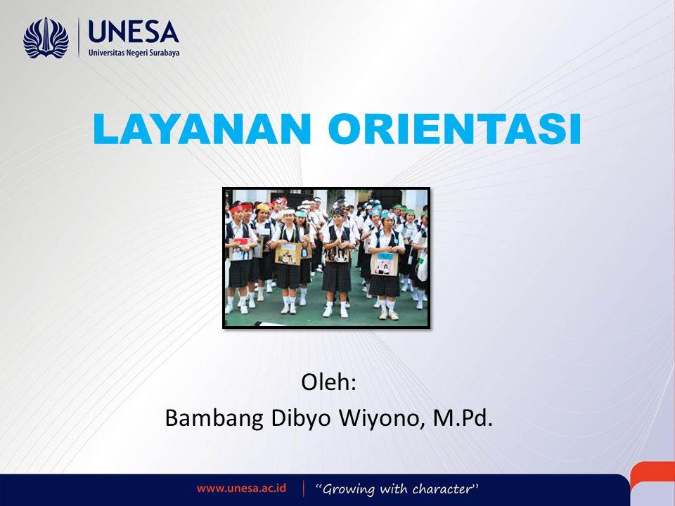 LAYANAN ORIENTASI Oleh: Bambang Dibyo Wiyono, M.Pd.