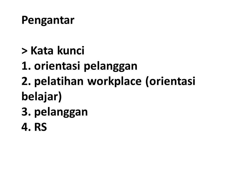 Pengantar > Kata kunci 1. orientasi pelanggan 2. pelatihan workplace (orientasi belajar) 3. pelanggan 4. RS