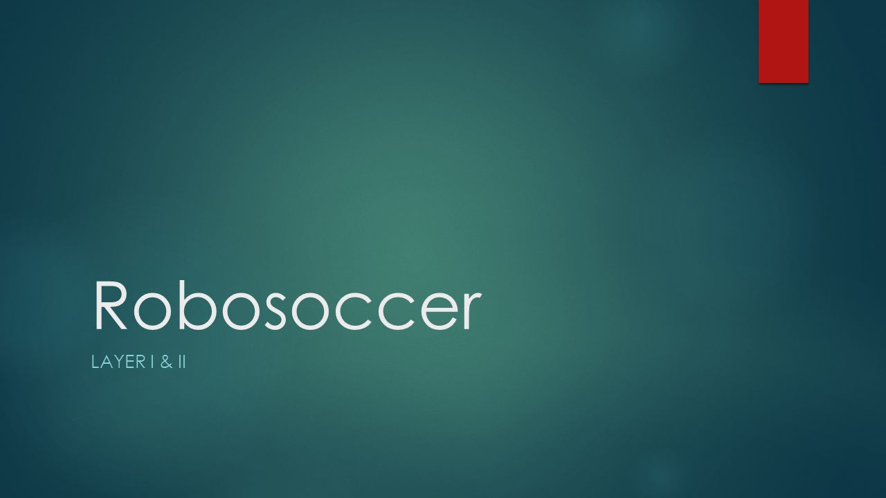 Robosoccer LAYER I & II