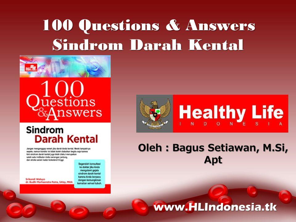 12/04/2015 100 Questions & Answers Sindrom Darah Kental Oleh : Bagus Setiawan, M.Si, Apt www.HLIndonesia.tk