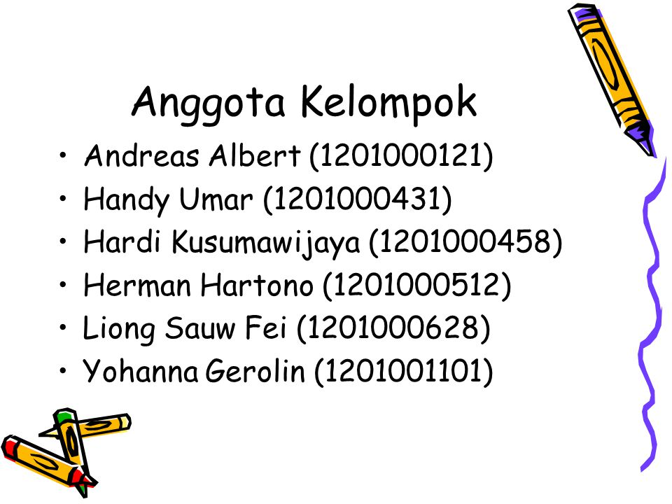 Anggota Kelompok Andreas Albert (1201000121) Handy Umar (1201000431) Hardi Kusumawijaya (1201000458) Herman Hartono (1201000512) Liong Sauw Fei (12010