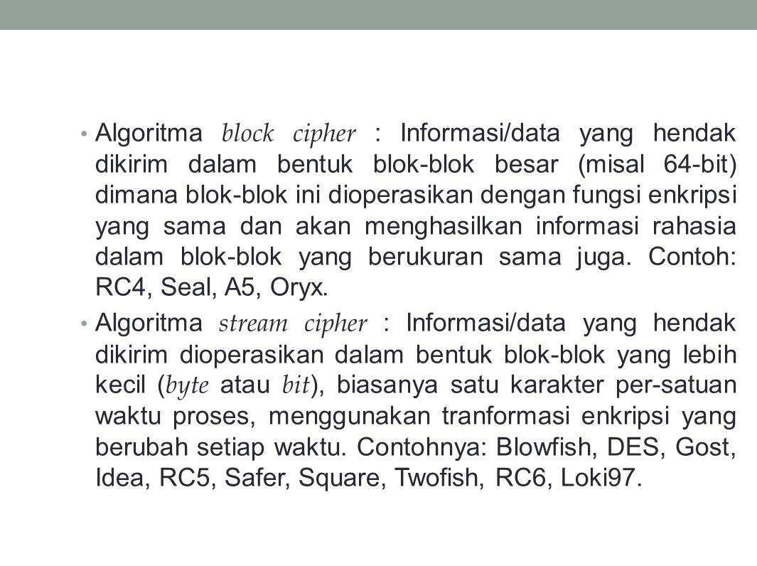 Algoritma block cipher : Informasi/data yang hendak dikirim dalam bentuk blok-blok besar (misal 64-bit) dimana blok-blok ini dioperasikan dengan fungs