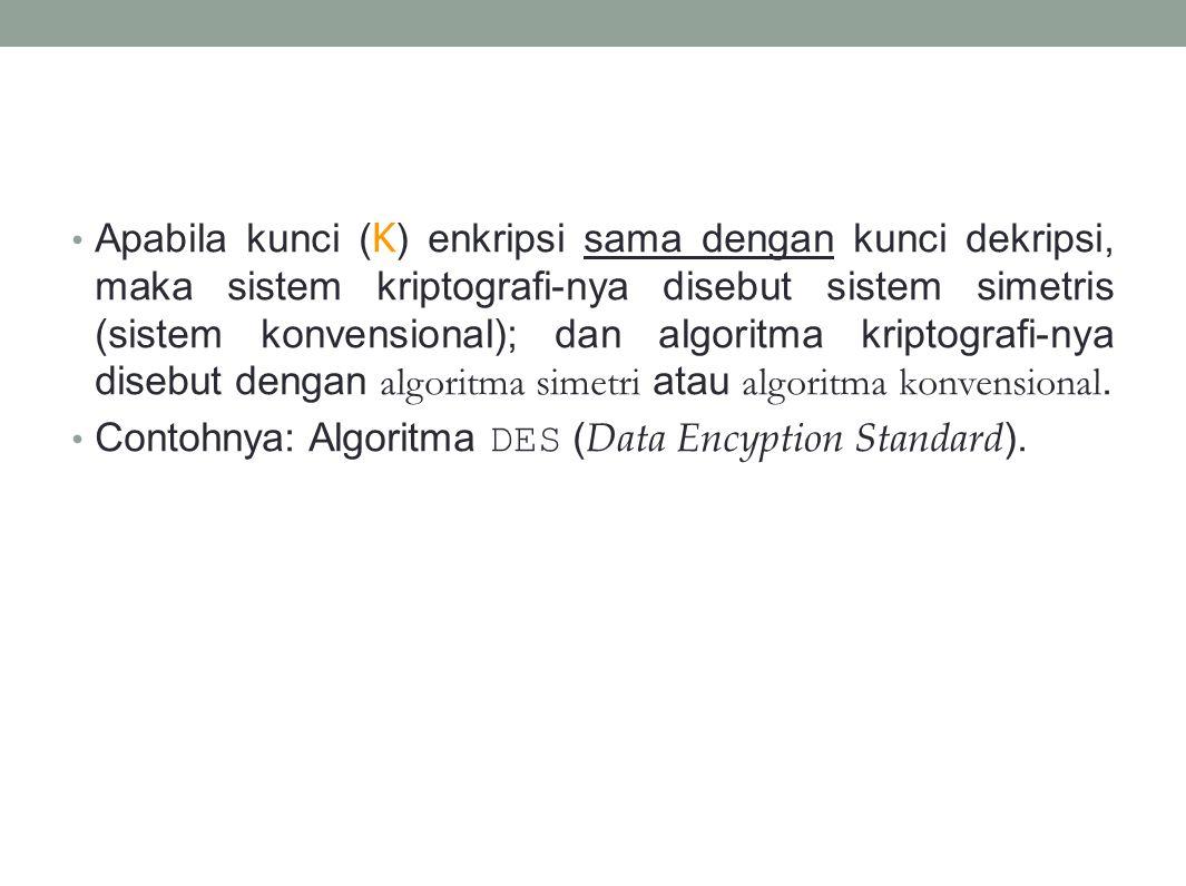 Apabila kunci ( K ) enkripsi sama dengan kunci dekripsi, maka sistem kriptografi-nya disebut sistem simetris (sistem konvensional); dan algoritma krip