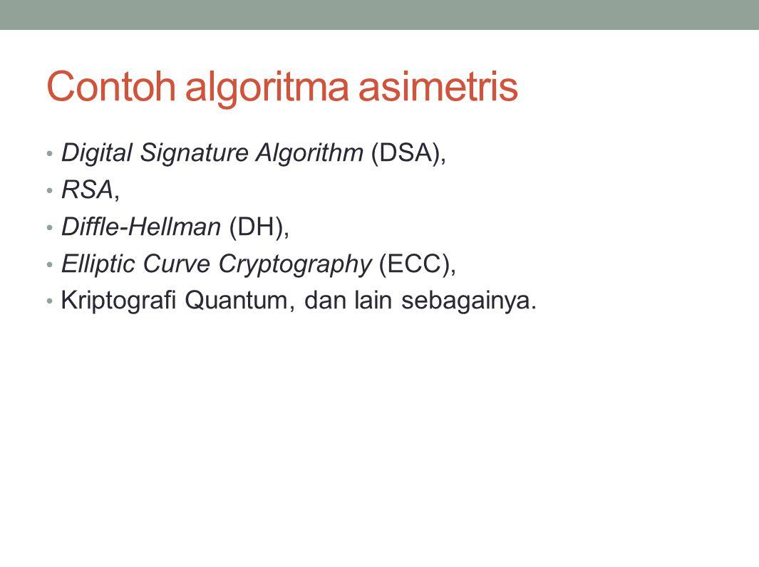 Contoh algoritma asimetris Digital Signature Algorithm (DSA), RSA, Diffle-Hellman (DH), Elliptic Curve Cryptography (ECC), Kriptografi Quantum, dan la