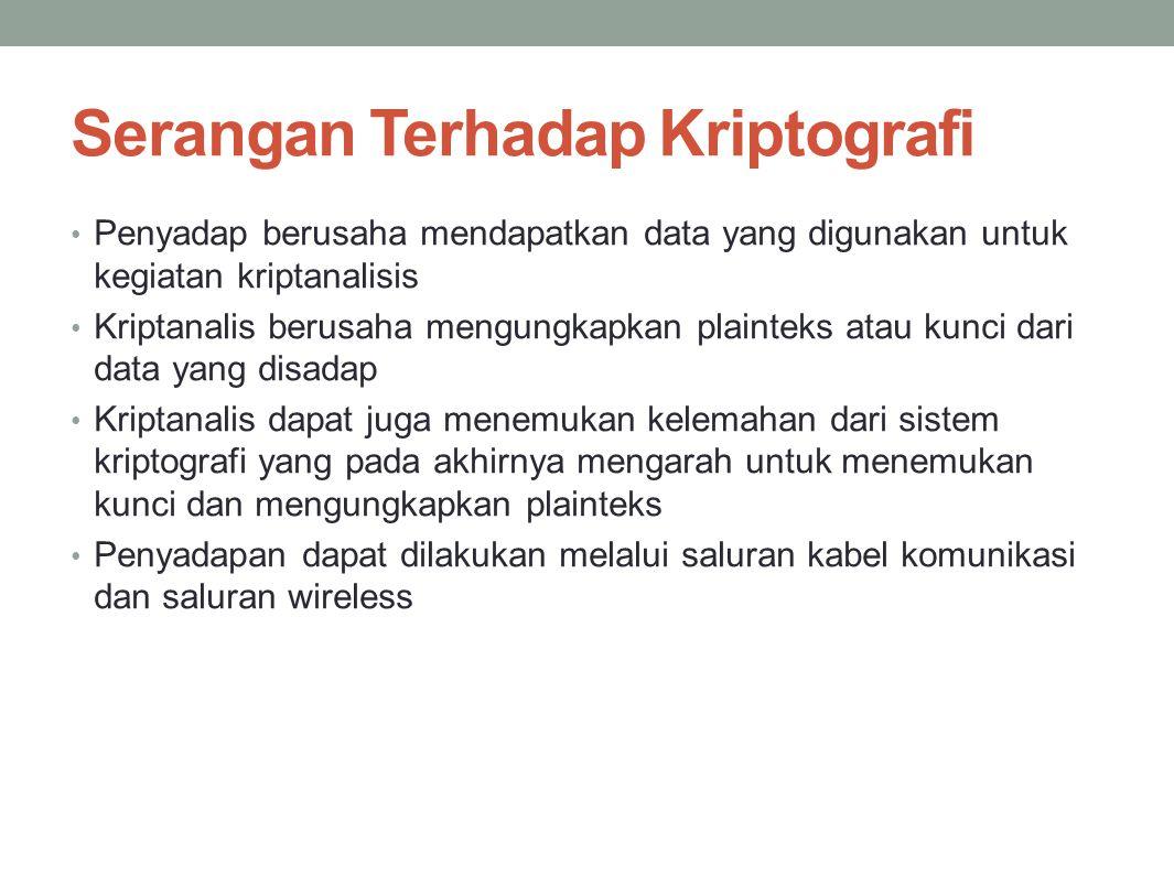 Serangan Terhadap Kriptografi Penyadap berusaha mendapatkan data yang digunakan untuk kegiatan kriptanalisis Kriptanalis berusaha mengungkapkan plaint