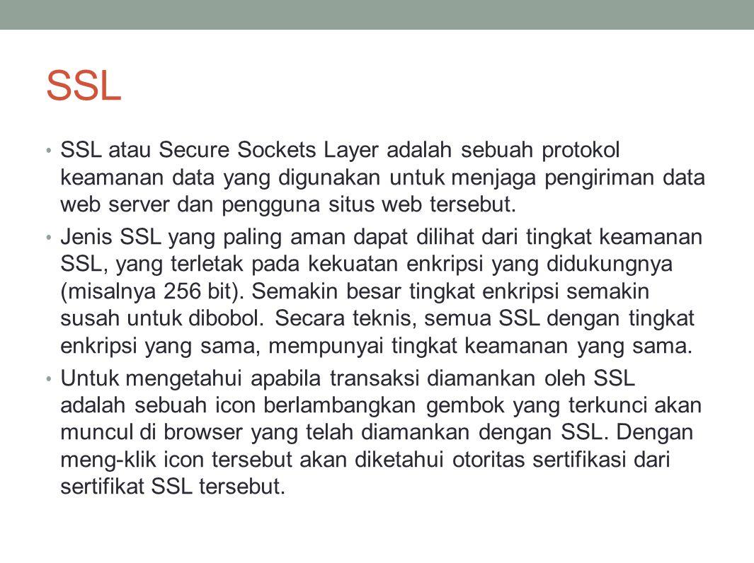 SSL SSL atau Secure Sockets Layer adalah sebuah protokol keamanan data yang digunakan untuk menjaga pengiriman data web server dan pengguna situs web