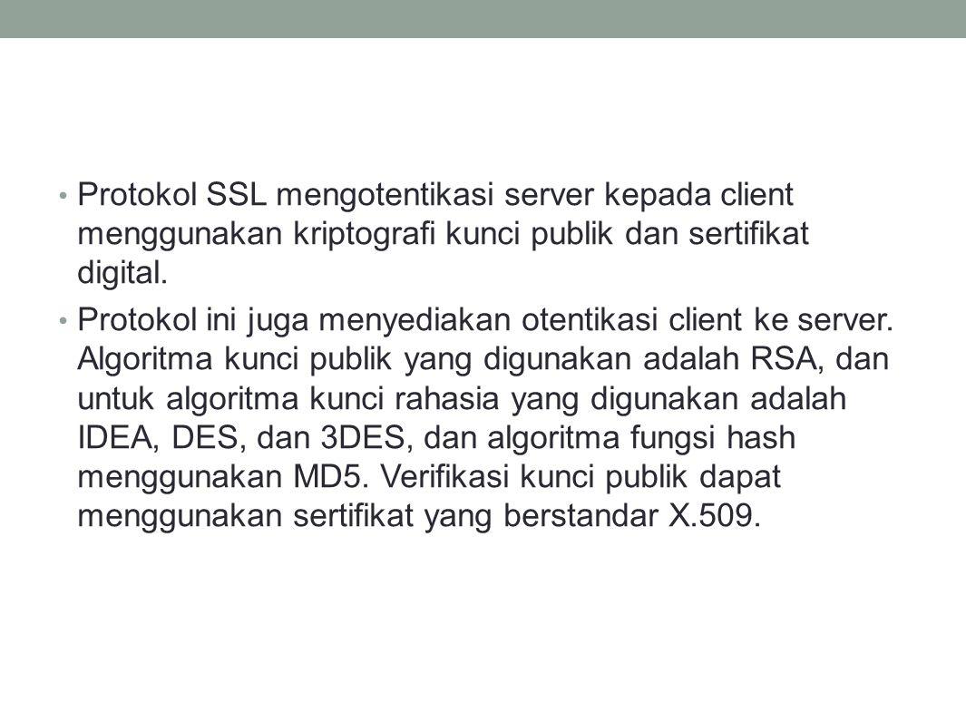 Protokol SSL mengotentikasi server kepada client menggunakan kriptografi kunci publik dan sertifikat digital. Protokol ini juga menyediakan otentikasi