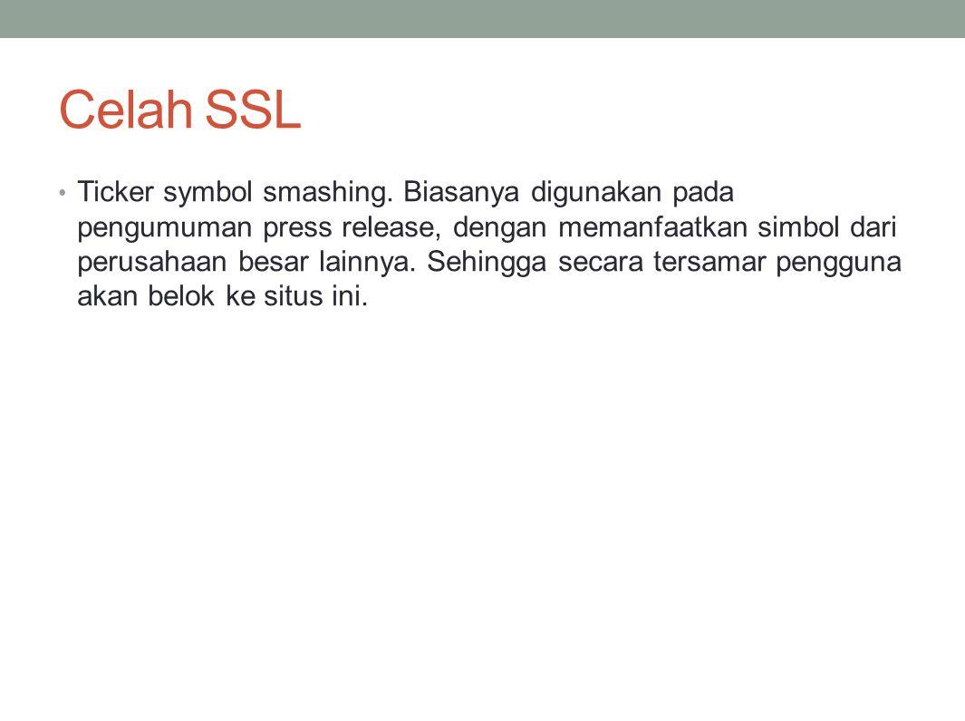 Celah SSL Ticker symbol smashing. Biasanya digunakan pada pengumuman press release, dengan memanfaatkan simbol dari perusahaan besar lainnya. Sehingga
