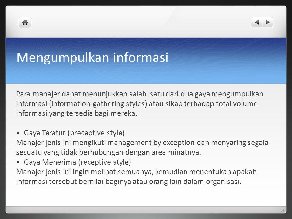 Para manajer dapat menunjukkan salah satu dari dua gaya mengumpulkan informasi (information-gathering styles) atau sikap terhadap total volume informa