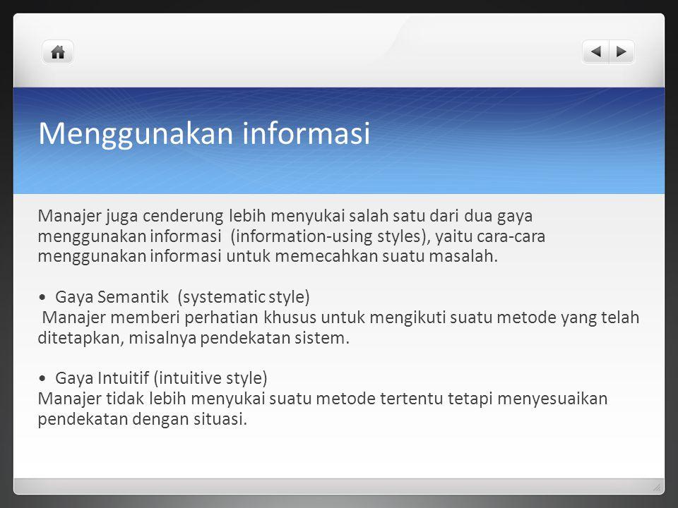 Manajer juga cenderung lebih menyukai salah satu dari dua gaya menggunakan informasi (information-using styles), yaitu cara-cara menggunakan informasi