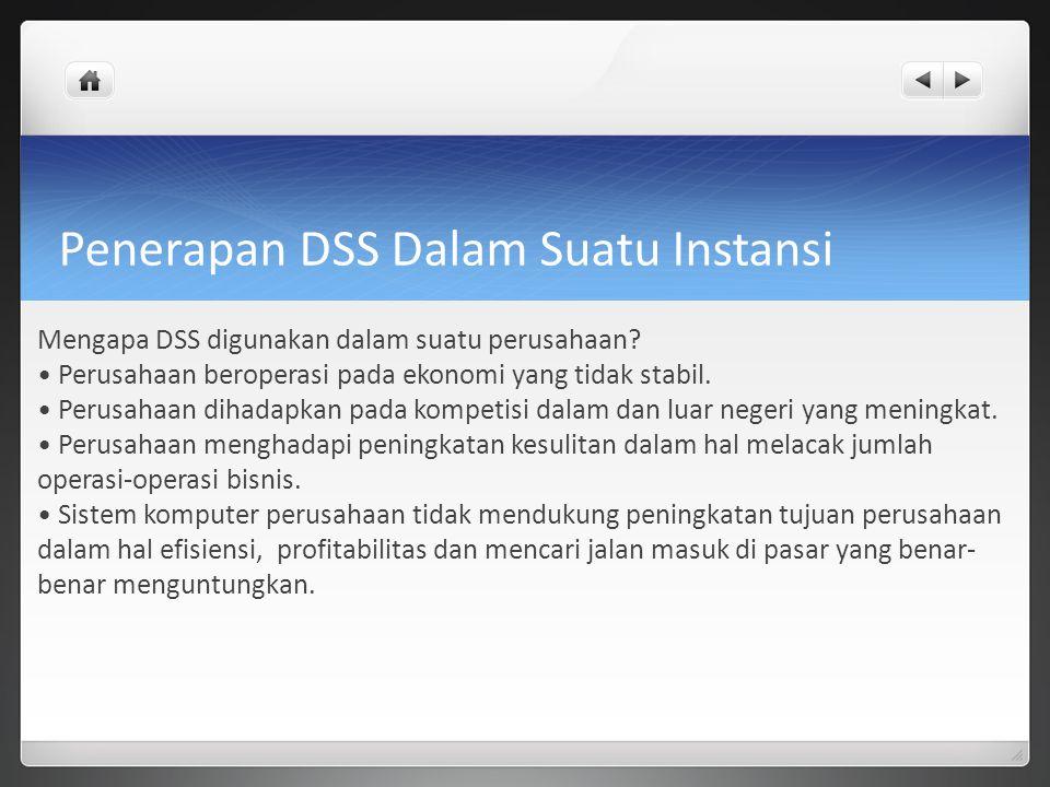 Penerapan DSS Dalam Suatu Instansi Mengapa DSS digunakan dalam suatu perusahaan.