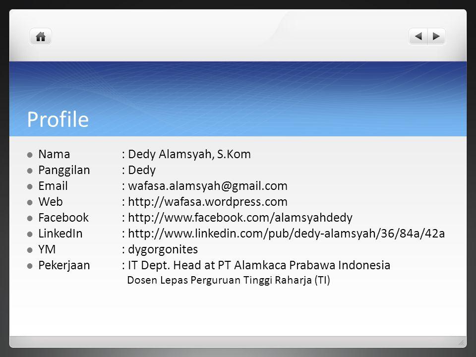 Profile Nama: Dedy Alamsyah, S.Kom Panggilan : Dedy Email: wafasa.alamsyah@gmail.com Web: http://wafasa.wordpress.com Facebook: http://www.facebook.co