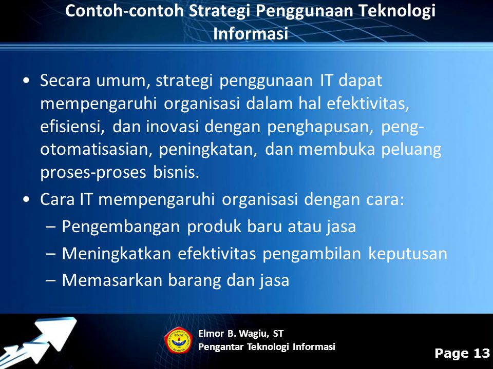 Powerpoint Templates Page 13 Contoh-contoh Strategi Penggunaan Teknologi Informasi Secara umum, strategi penggunaan IT dapat mempengaruhi organisasi d