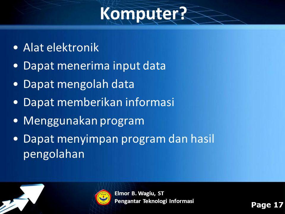 Powerpoint Templates Page 17 Komputer? Alat elektronik Dapat menerima input data Dapat mengolah data Dapat memberikan informasi Menggunakan program Da