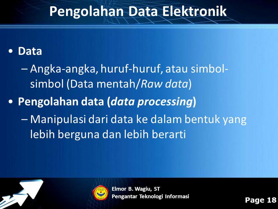 Powerpoint Templates Page 18 Pengolahan Data Elektronik Data –Angka-angka, huruf-huruf, atau simbol- simbol (Data mentah/Raw data) Pengolahan data (da