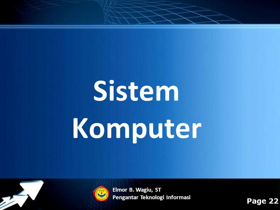 Powerpoint Templates Page 22 Sistem Komputer Elmor B. Wagiu, ST Pengantar Teknologi Informasi