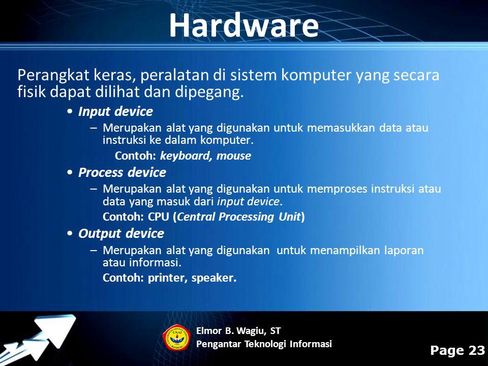 Powerpoint Templates Page 23 Hardware Perangkat keras, peralatan di sistem komputer yang secara fisik dapat dilihat dan dipegang. Input device –Merupa