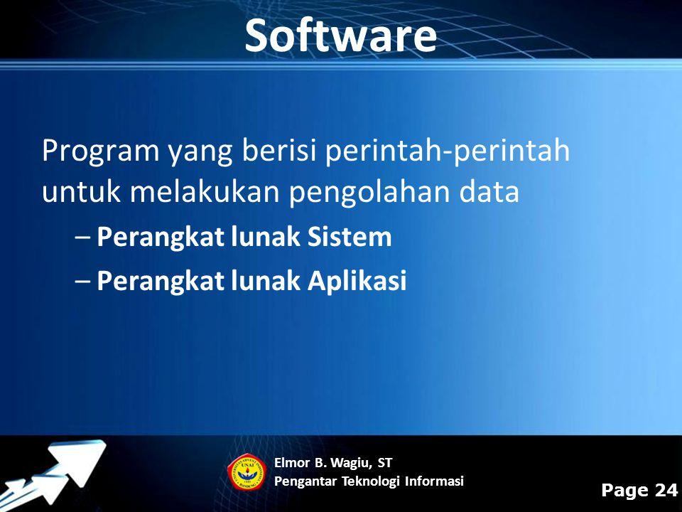 Powerpoint Templates Page 24 Program yang berisi perintah-perintah untuk melakukan pengolahan data –Perangkat lunak Sistem –Perangkat lunak Aplikasi S