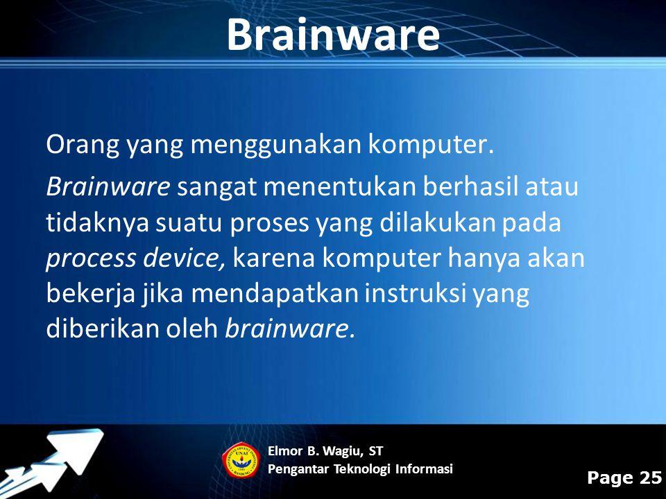 Powerpoint Templates Page 25 Orang yang menggunakan komputer. Brainware sangat menentukan berhasil atau tidaknya suatu proses yang dilakukan pada proc
