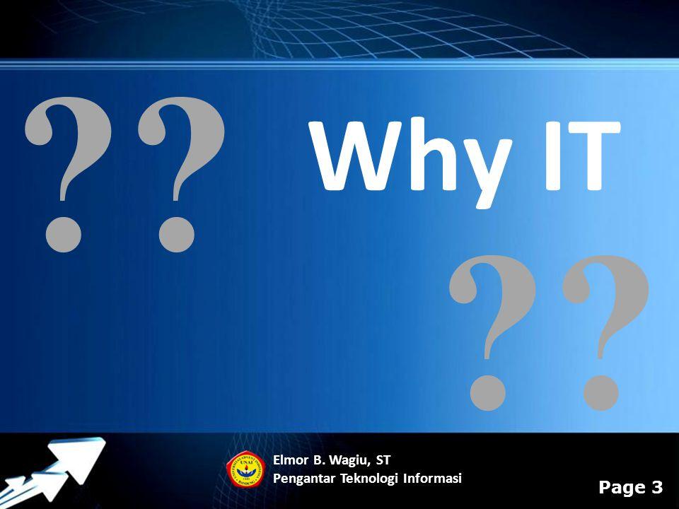 Powerpoint Templates Page 3 ?? Elmor B. Wagiu, ST Pengantar Teknologi Informasi ?? Why IT