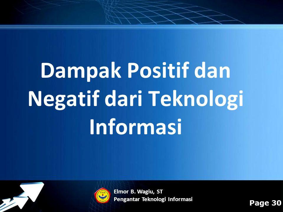 Powerpoint Templates Page 30 Dampak Positif dan Negatif dari Teknologi Informasi Elmor B. Wagiu, ST Pengantar Teknologi Informasi