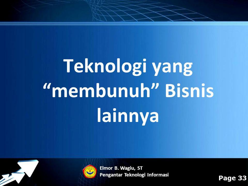 """Powerpoint Templates Page 33 Elmor B. Wagiu, ST Pengantar Teknologi Informasi Teknologi yang """"membunuh"""" Bisnis lainnya"""