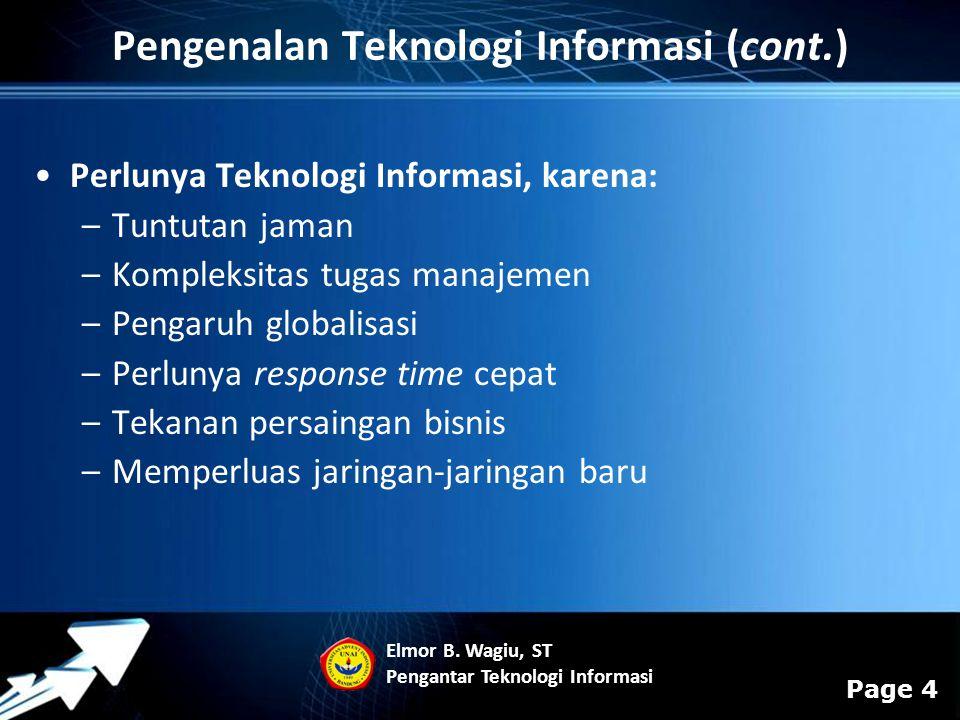 Powerpoint Templates Page 4 Pengenalan Teknologi Informasi (cont.) Perlunya Teknologi Informasi, karena: –Tuntutan jaman –Kompleksitas tugas manajemen