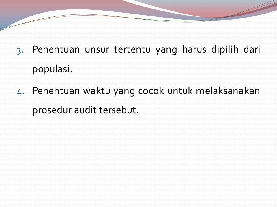 3. Penentuan unsur tertentu yang harus dipilih dari populasi. 4. Penentuan waktu yang cocok untuk melaksanakan prosedur audit tersebut.