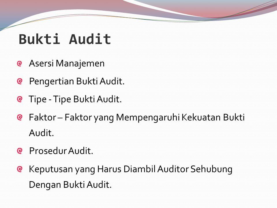 Bukti Audit Asersi Manajemen Pengertian Bukti Audit. Tipe - Tipe Bukti Audit. Faktor – Faktor yang Mempengaruhi Kekuatan Bukti Audit. Prosedur Audit.