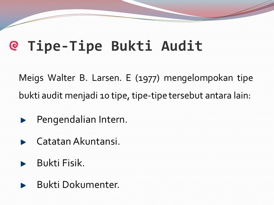 Tipe-Tipe Bukti Audit Pengendalian Intern. Catatan Akuntansi. Bukti Fisik. Bukti Dokumenter. Meigs Walter B. Larsen. E (1977) mengelompokan tipe bukti