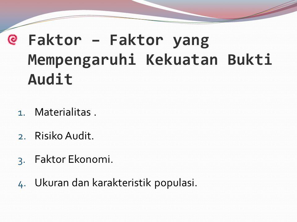 Faktor – Faktor yang Mempengaruhi Kekuatan Bukti Audit 1. Materialitas. 2. Risiko Audit. 3. Faktor Ekonomi. 4. Ukuran dan karakteristik populasi.