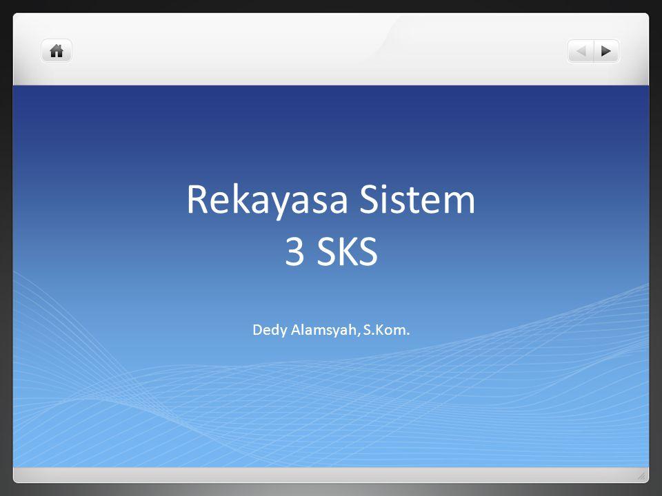Rekayasa Sistem 3 SKS Dedy Alamsyah, S.Kom.