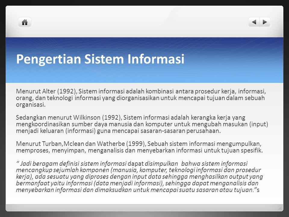 Pengertian Sistem Informasi Menurut Alter (1992), Sistem informasi adalah kombinasi antara prosedur kerja, informasi, orang, dan teknologi informasi y