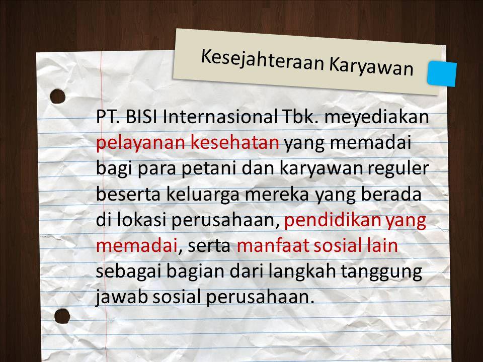 PT. BISI Internasional Tbk. meyediakan pelayanan kesehatan yang memadai bagi para petani dan karyawan reguler beserta keluarga mereka yang berada di l